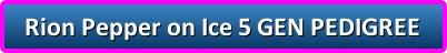 button_rion-pepper-on-ice-gen-pedigree